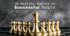 10 Healthy Habits of Successful People You would like to resolute In 2020